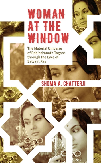 Woman at the Window: The Material Universe of Rabindranath Tagore Through the Eyes of Satyajit Ray ebook by Shoma Chatterji