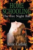 HOME SCHOOLING: The Fire Night Ball ebook by Anne Carlisle