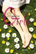 Shadow Girls ebook by Vincent Villeminot