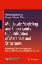 Multiscale Modeling and Uncertainty Quantification of Materials and Structures - Proceedings of the IUTAM Symposium held at Santorini, Greece, September 9-11, 2013. ebook by Manolis Papadrakakis, George Stefanou
