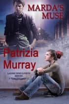 Marda's Muse: Ladies Who Lunch #5 ebook by Patrizia Murray