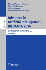 Advances in Artificial Intelligence - IBERAMIA 2016 - 15th Ibero-American Conference on AI, San José, Costa Rica, November 23-25, 2016, Proceedings ebook by Manuel Montes y Gómez,Hugo Jair Escalante,Alberto Segura,Juan de Dios Murillo