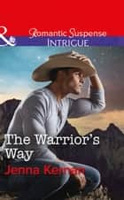 The Warrior's Way (Mills & Boon Intrigue) (Apache Protectors: Tribal Thunder, Book 4) ekitaplar by Jenna Kernan