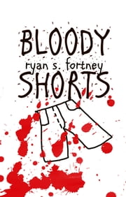 Bloody Shorts ebook by Meryl S. Kavanagh