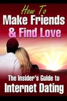 How to Make Friends and Find Love Online The Insider's Guide to Internet Dating ebook by Fran Brown