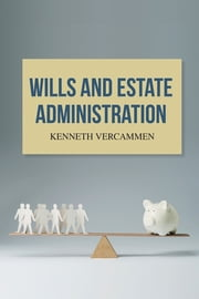 Wills and Estate Administration ebook by Kenneth Vercammen
